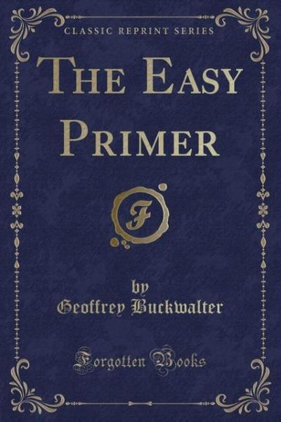 The Easy Primer (Classic Reprint)
