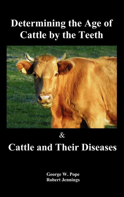 Determining the Age of Cattle by the Teeth, and Cattle and Their Diseases