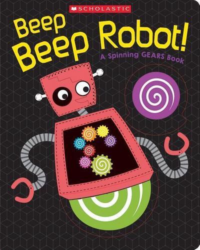 Beep Beep Robot!: A Spinning Gears Book
