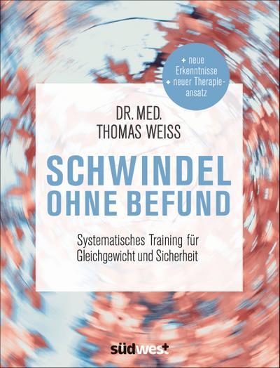 Schwindel ohne Befund; Systematisches Training für Gleichgewicht und Sicherheit; Deutsch; ca. 120 farbige Fotos und Abbildungen