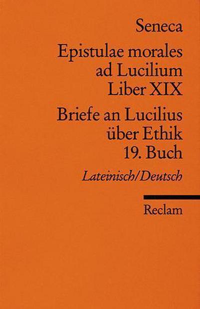 Epistulae morlaes ad Lucilium. Liber XIX /Briefe an Lucilius über Ethik. 19. Buch: Lat. /Dt.