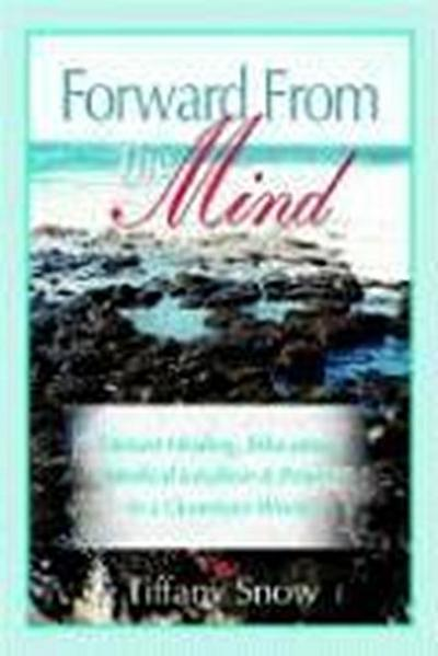 Forward from the Mind: Distant Healing, Bilocation, Medical Intuition & Prayer in a Quantum World