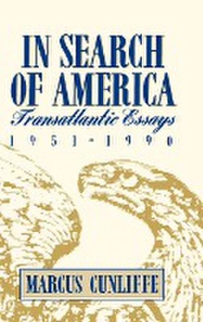 In Search of America: Transatlantic Essays, 1951-1990