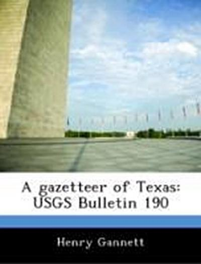 Gannett, H: Gazetteer of Texas: USGS Bulletin 190