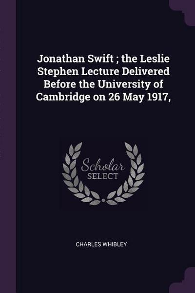 Jonathan Swift; The Leslie Stephen Lecture Delivered Before the University of Cambridge on 26 May 1917,