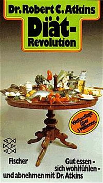Diät-Revolution. Der kalorienreiche Weg zu gesunder Schönheit! Rezepte und Menüvorschläge von Fran Gare und Helen Monica. Gut essen - sich wohlfühlen und abnehmen mit Dr. Atkins.