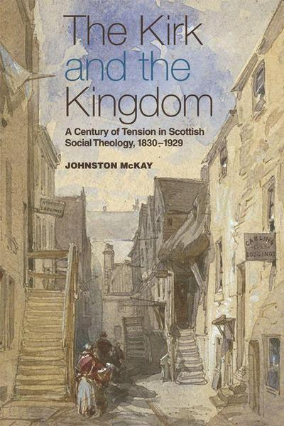 The Kirk and the Kingdom: A Century of Tension in Scottish Social Theology 1830-1929