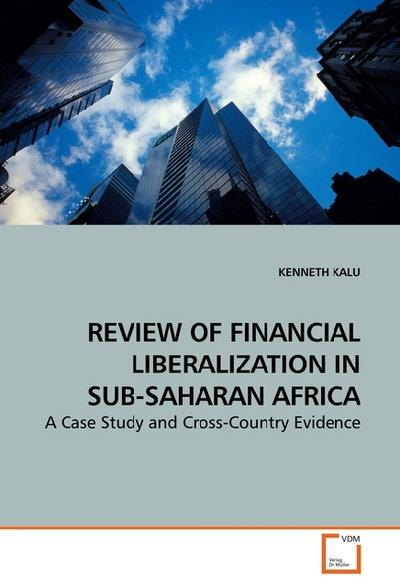 REVIEW OF FINANCIAL LIBERALIZATION IN SUB-SAHARAN AFRICA