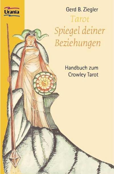 Tarot - Spiegel deiner Beziehung; Handbuch zum Crowley Tarot   ; Deutsch; , zahlr. ill., durchg. farb. -