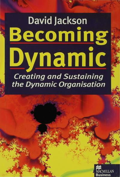 Becoming Dynamic: Creating and Sustaining the Dynamic Organisation