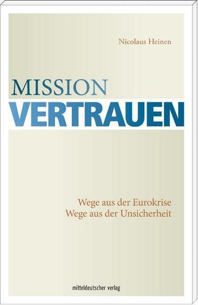 Mission Vertrauen; Wege aus der Eurokrise. Wege aus der Unsicherheit; Deutsch