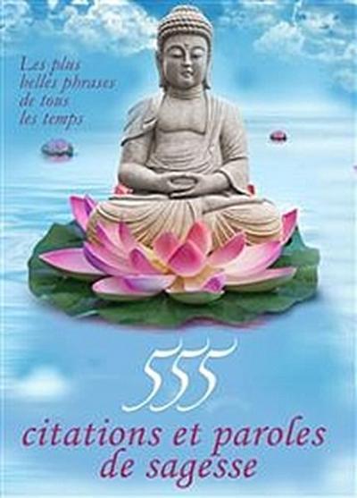 555 citations et paroles de sagesse - Les plus belles phrases de tous les temps (Edition illustrée)