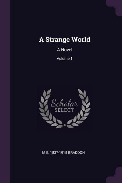 A Strange World: A Novel; Volume 1