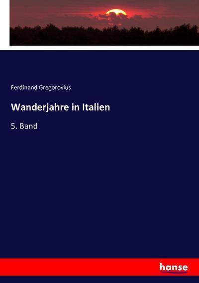 Wanderjahre in Italien: 5. Band