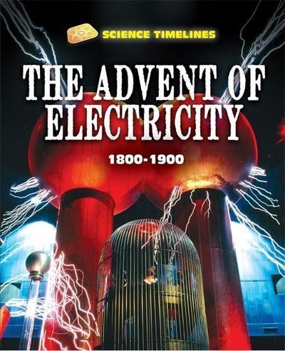 Science Timelines: The Advent of Electricity: 1800-1900