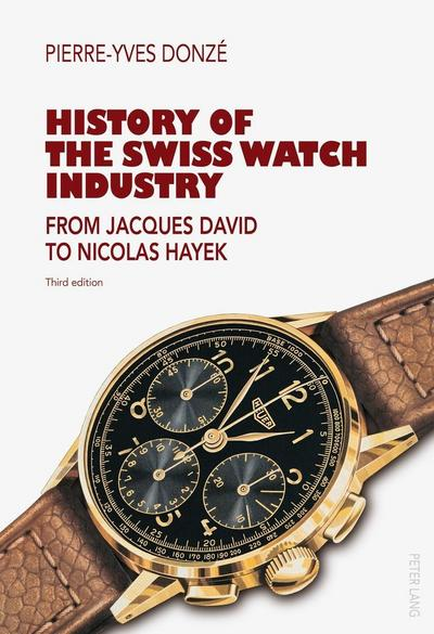 History of the Swiss Watch Industry: From Jacques David to Nicolas Hayek. Third edition