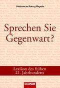 Sprechen Sie Gegenwart?: Lexikon des frühen  21. Jahrhunderts: Lexikon des frühen 21. Jahrhunderts