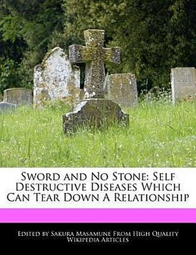Sword and No Stone: Self Destructive Diseases Which Can Tear Down a Relationship
