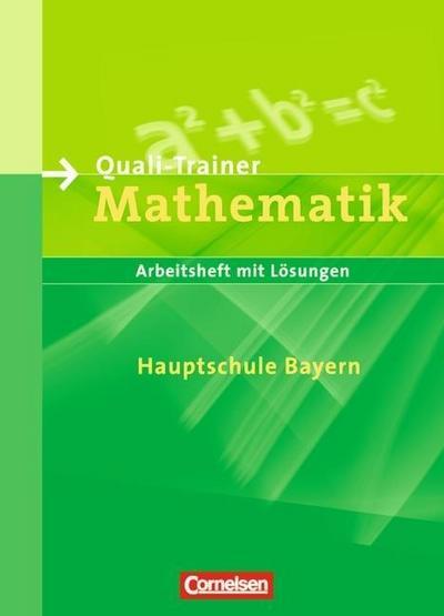 Abschlussprüfung Mathematik - Mittelschule Bayern: Lernstufen Mathematik - Hauptschule Bayern - Neue Ausgabe: Quali-Trainer. Arbeitsheft mit Lösungen.