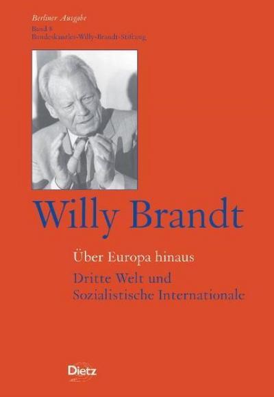 Über Europa hinaus: Dritte Welt und Sozialistische Internationale: Bd. 8