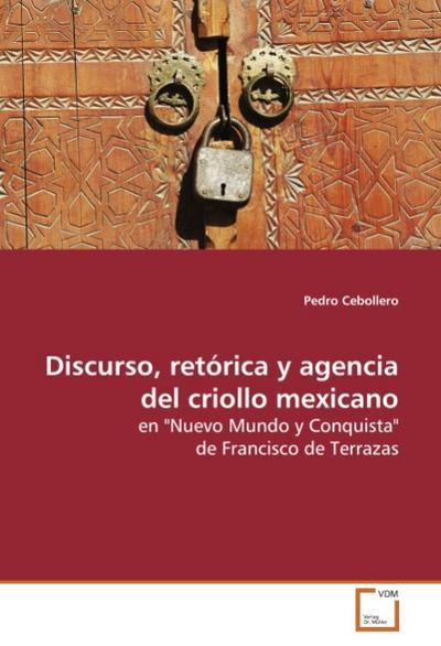 Discurso, retórica y agencia del criollo mexicano
