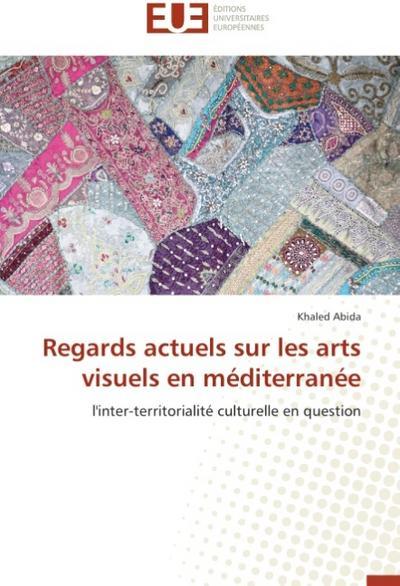 Regards actuels sur les arts visuels en méditerranée