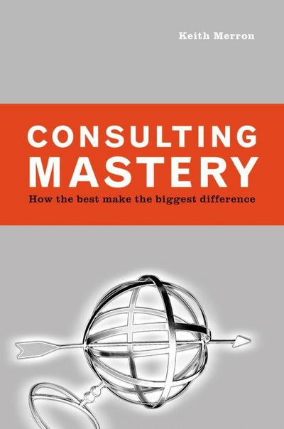 Consulting Mastery: How the Best Make the Biggest Difference