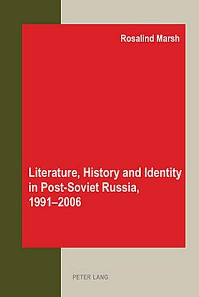 Literature, History and Identity in Post-Soviet Russia, 1991-2006