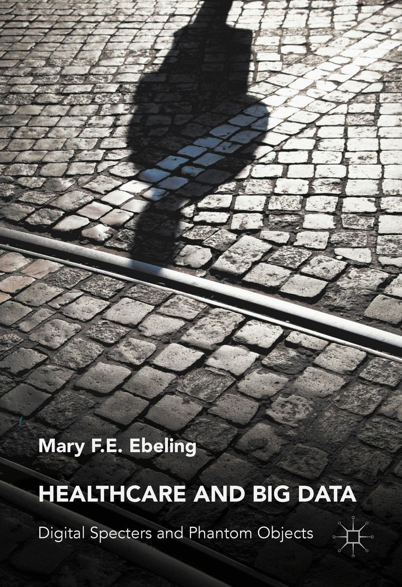 Healthcare and Big Data Mary F. E. Ebeling