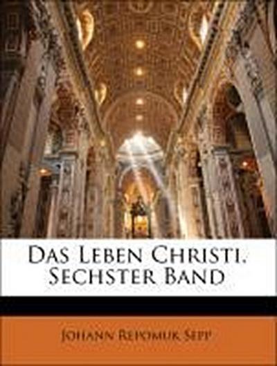 Das Leben Christi, Sechster Band