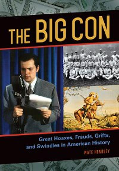 Big Con: Great Hoaxes, Frauds, Grifts, and Swindles in American History