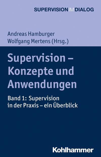 Supervision - Konzepte und Anwendungen: Band 1: Supervision in der Praxis - ein Überblick (Supervision im Dialog)