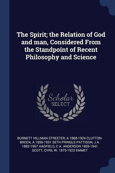 The Spirit; The Relation of God and Man, Considered from the Standpoint of Recent Philosophy and Science