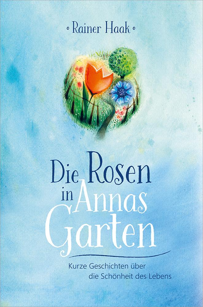 Die Rosen in Annas Garten Rainer Haak 9783863341343