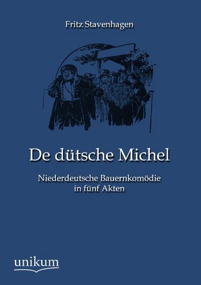 De dütsche Michel: Niederdeutsche Bauernkomödie in fünf Akten