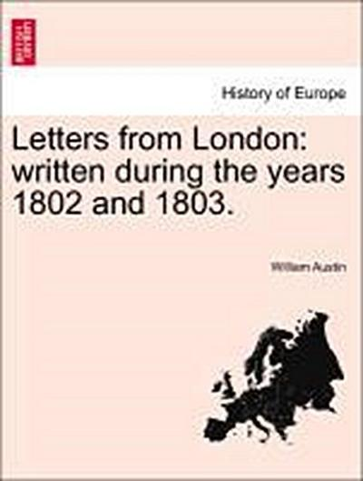Letters from London: written during the years 1802 and 1803.