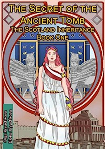 Secret of the Ancient Tomb. The Scotland Inheritance. Book One
