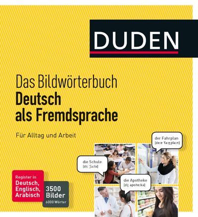 Duden - Das Bildwörterbuch Deutsch als Fremdsprache. Für Alltag und Arbeit: 3500 Bilder und 6000 Wörter