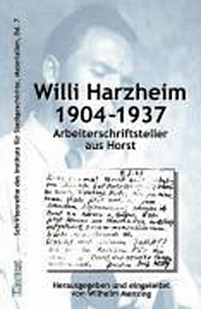 Willi Harzheim 1904-1937: Arbeiterschriftsteller aus Horst