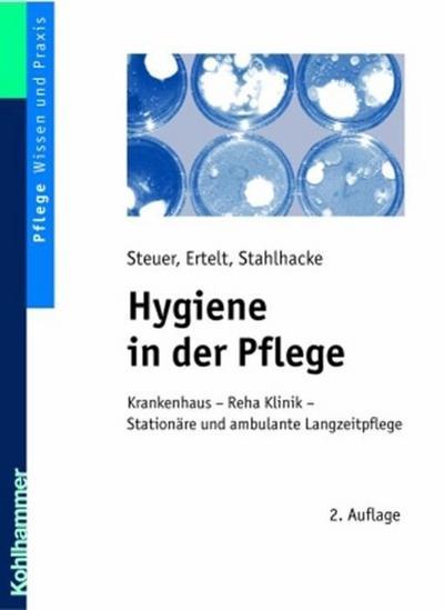 Hygiene in der Pflege: Krankenhaus - Reha-Klinik - Stationäre und ambulante Langzeitpflege