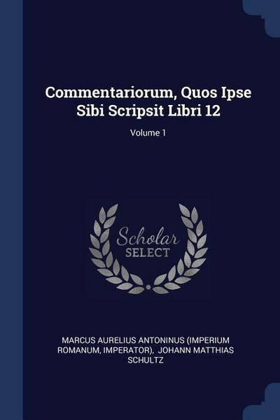Commentariorum, Quos Ipse Sibi Scripsit Libri 12; Volume 1