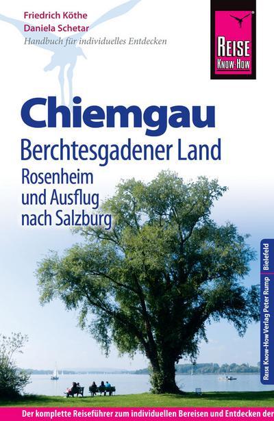 Reise Know-How Chiemgau, Berchtesgadener Land mit Rosenheim und Ausflug nach Salzburg: Reiseführer für individuelles Entdecken
