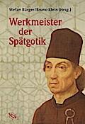 Werkmeister der Spätgotik: Position und Rolle der Architekten im Bauwesen des 14. bis 16. Jahrhunderts