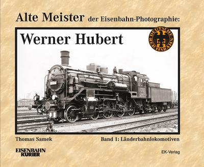 Alte Meister der Eisenbahn-Fotographie Werner Hubert. Bd.1