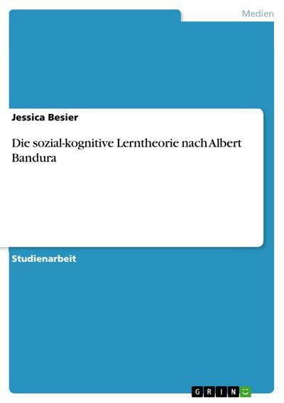 Die sozial-kognitive Lerntheorie nach Albert Bandura