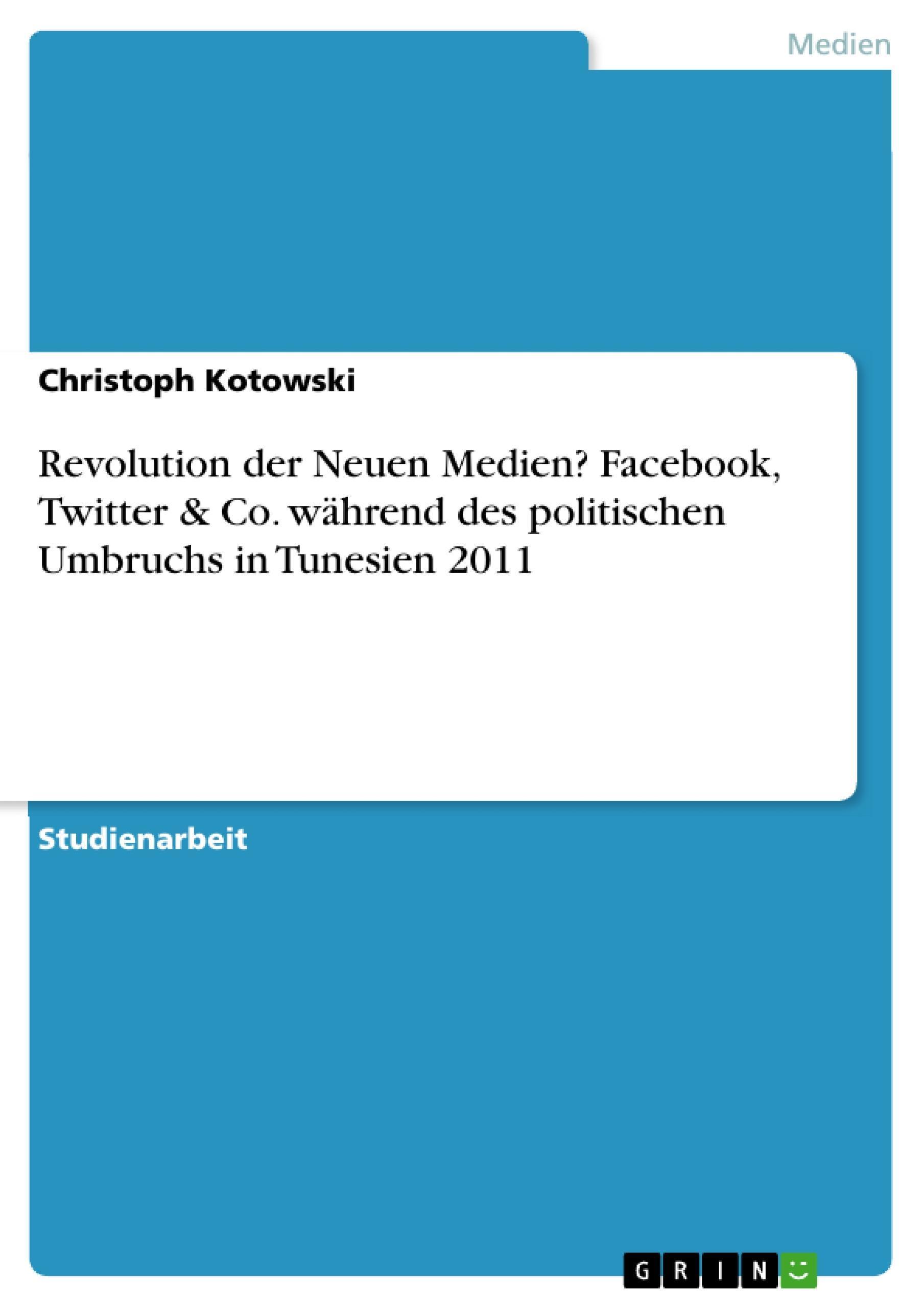 Revolution der Neuen Medien? Facebook, Twitter & Co. während des politische ...