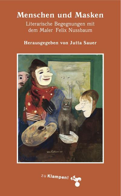 Menschen und Masken: Literarische Begegnungen mit dem Maler Felix Nussbaum