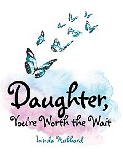 Daughter, You're Worth the Wait