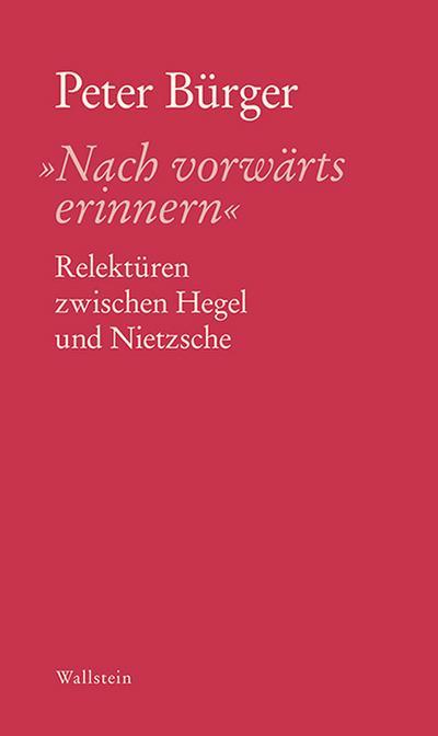 'Nach vorwärts erinnern': Relektüren zwischen Hegel und Nietzsche