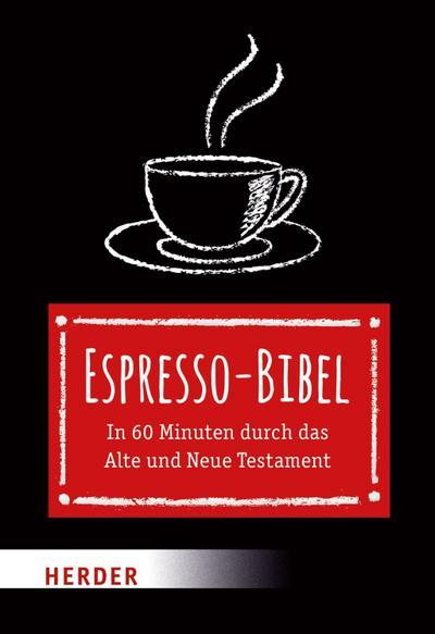Espresso-Bibel: In 60 Minuten durch das Alte und Neue Testament